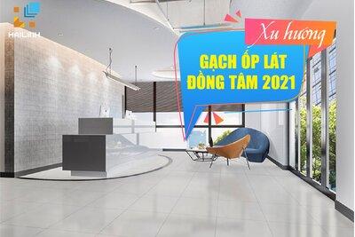 Xu hướng gạch ốp lát Đồng Tâm 2021