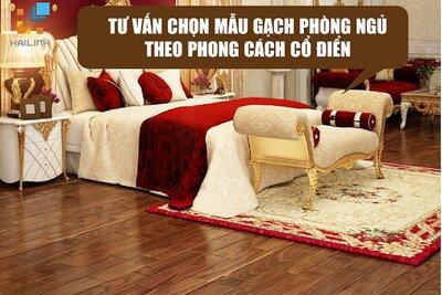 Tư vấn lựa chọn mẫu gạch phòng ngủ theo phong cách cổ điển